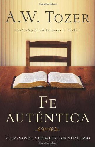 Fe Autentica: Volvamos al Verdadero Cristianismo = Authentic Faith