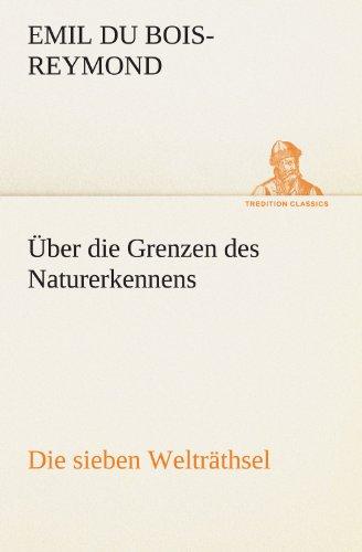 Über die Grenzen des Naturerkennens - Die sieben Welträthsel (TREDITION CLASSICS)