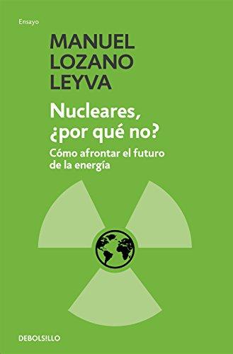 Nucleares, ¿por qué no?: Cómo afrontar el futuro de la energía