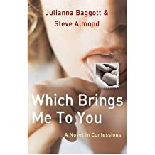 [(Which Brings ME to You)] [ By (author) Julianna Baggott, By (author) Steve Almond ] [February, 2007]