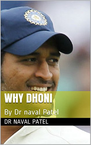Why Dhoni: By Dr naval Patel (English Edition)