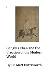 Genghis Khan and the Creation of the Modern World