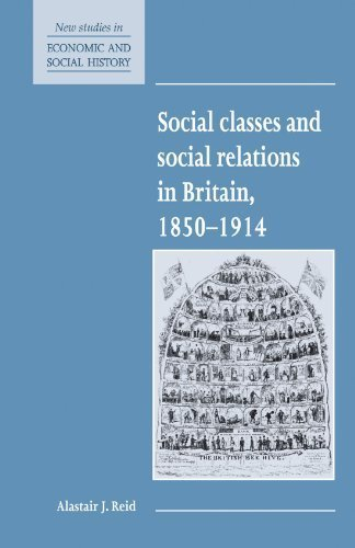 Social Classes and Social Relations in Britain 1850-1914 (New Studies in Economic and Social History) by Alastair J. Reid (1995-10-27)