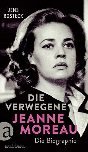 Die Verwegene. Jeanne Moreau: Die Biographie
