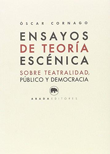 Ensayos de teoría escénica : sobre teatralidad, público y democracia por Óscar Cornago Bernal