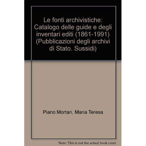Le Fonti Archivistiche. Catalogo Delle Guide E Degli Inventari Editi (1861-1991)