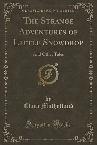 The Strange Adventures of Little Snowdrop: And Other Tales (Classic Reprint)