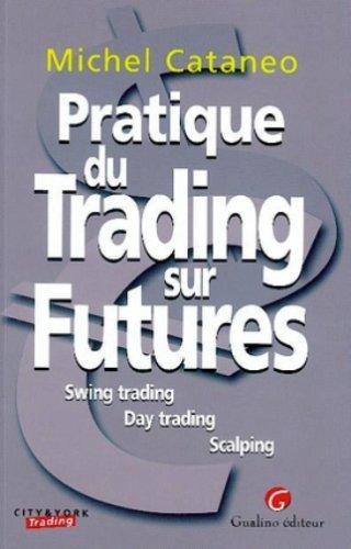 Pratique du trading sur futures : Swing trading - Day trading - Scalping