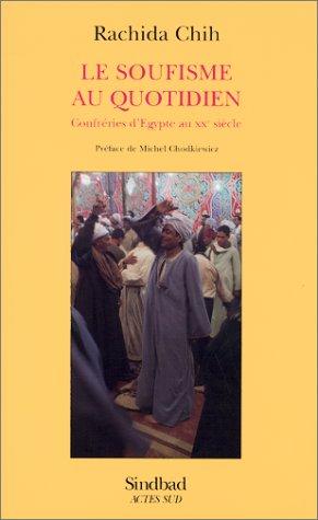 LE SOUFISME AU QUOTIDIEN. Confréries d'Egypte au XXème siècle