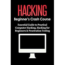HACKING: Beginner's Crash Course - Essential Guide to Practical: Computer Hacking, Hacking for Beginners, & Penetration Testing (Computer Systems, Computer ... Computer Science Book 1) (English Edition)