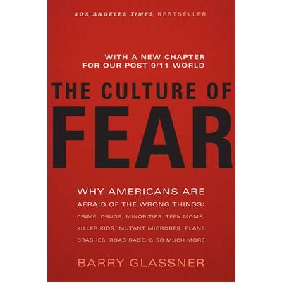 [(The Culture of Fear: Why Americans are Afraid of the Wrong Things Crime, Drugs, Minorities, Teen Moms, Killer Kids, Mutant Microbes Plane Crashes, Road Rage, and So Much More)] [Author: Barry Glassner] published on (January, 2010)