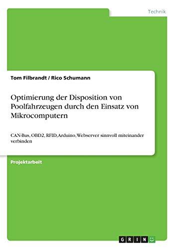 Optimierung der Disposition von Poolfahrzeugen durch den Einsatz von  Mikrocomputern: CAN-Bus, OBD2, RFID, Arduino, Webserver sinnvoll  miteinander