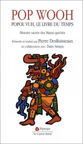Pop Wooh : Popol Vuh, le livre du temps, histoire sacre des Mayas quichs