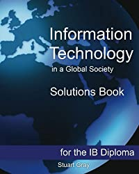 Information Technology in a Global Society Solutions Book
