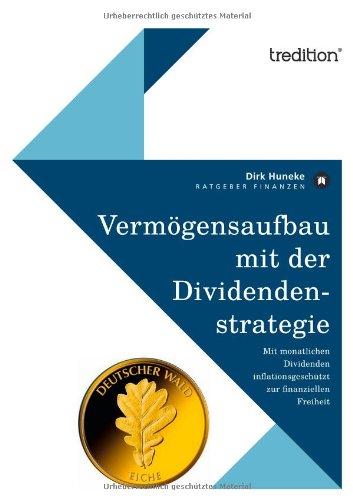 Vermögensaufbau mit der Dividendenstrategie: Mit monatlichen Dividenden inflationsgeschützt zur finanziellen Freiheit