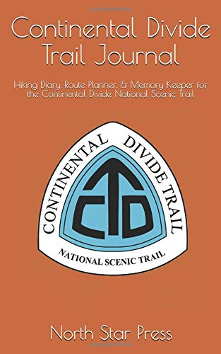 Continental Divide Trail Journal: Hiking Diary, Route Planner, & Memory Keeper for the Continental Divide National Scenic Trail