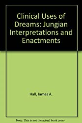 Clinical Uses of Dreams: Jungian Interpretations and Enactments