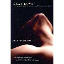 [{ Dear Lover: A Woman's Guide to Men, Sex, and Love's Deepest Bliss By Deida, David ( Author ) Mar - 01- 2006 ( Paperback ) } ]