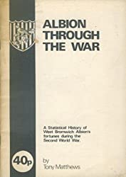 Albion Through the War: Statistical History of West Bromwich Albion's Fortunes During the Second World War