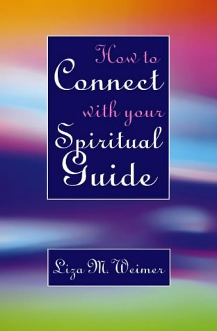 How to Connect With Your Spiritual Guide por Liza M. Wiemer