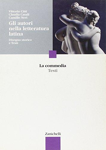 Gli autori nella letteratura latina. Disegno storico e testi. La commedia. Per le Scuole superiori