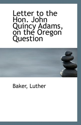 Letter to the Hon. John Quincy Adams, on the Oregon Question