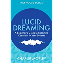 Lucid Dreaming: A Beginner's Guide to Becoming Conscious in Your Dreams