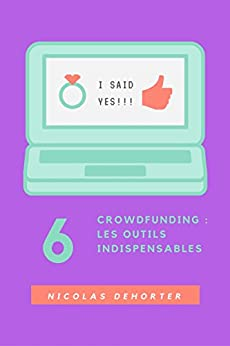 Crowdfunding : Les outils indispensables: Mener votre campagne comme un pro (French Edition) by [Dehorter, Nicolas]
