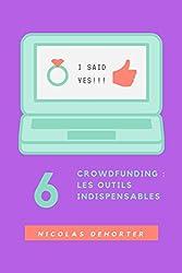 Crowdfunding : Les outils indispensables: Pour réussir à atteindre votre objectif et plus