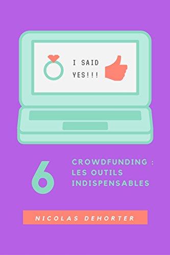 Crowdfunding : Les outils indispensables: Mener votre campagne comme un pro