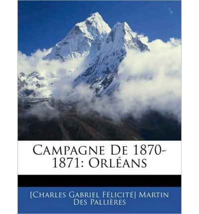 Campagne de 1870-1871: Orl ANS (Paperback)(French) - Common