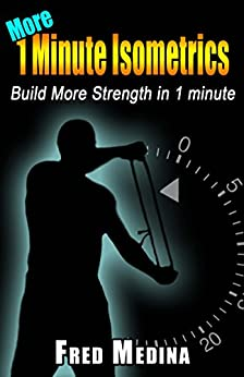 More 1 Minute Isometrics: Build More Strength In 1 Minute (1 Minute Workout Series Book 7) (English Edition) von [Medina, Fred]
