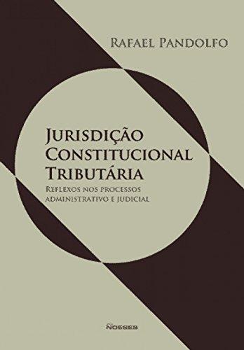 Jurisdição Constitucional Tributária: Reflexos nos Processos Administrativo e Judicial