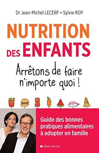 Nutrition des enfants. Arrêtons de faire n'importe quoi !: Guide des bonnes pratiques alimentaires à adopter en famille par Jean-Michel Lecerf
