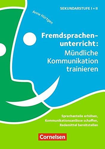 Fremdsprachenunterricht (Fremdsprachenunterricht: Mündliche Kommunikation trainieren: Sprechanteile erhöhen, Kommunikationsanlässe schaffen, Redemittel bereitstellen. Buch)
