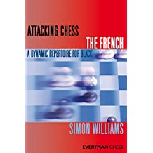 Attacking Chess: The French: A Dynamic Repertoire for Black (Everyman Chess Series)