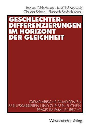 Geschlechterdifferenzierungen im Horizont der Gleichheit: Exemplarische Analysen zu Berufskarrieren und zur beruflichen Praxis im Familienrecht