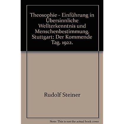 Theosophie - Einführung in Übersinnliche Wellterkenntnis und Menschenbestimmung. Stuttgart: Der Kommende Tag. 1922.