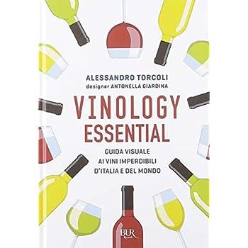 Vinology Essential. Guida Visuale Ai Vini Imperdibili D'italia E Del Mondo