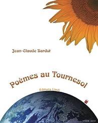 Poemes Au Tournesol Jean Claude Bardot Babelio