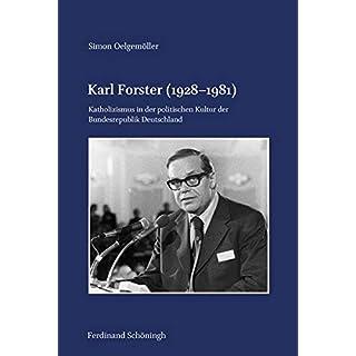 Karl Forster (1928–1981): Katholizismus in der politischen Kultur der Bundesrepublik Deutschland (Veröffentlichungen der Kommission für Zeitgeschichte, Reihe B: Forschungen)