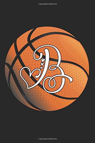B: Basketball Journal Monogram Initial B Personalized Basketball Gift for Players Coaches Students Teachers (Basketball Notebook)