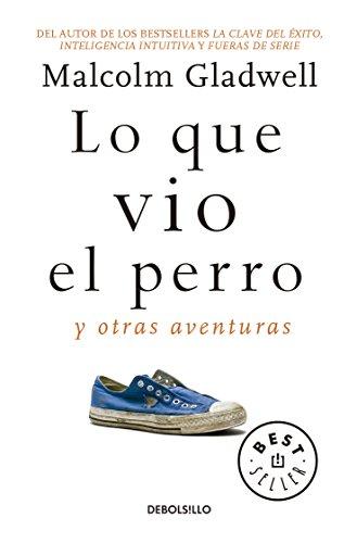 Lo Que Vio El Perro: Y Otras Aventuras / What the Dog Saw: And Other Adventures