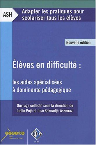 Elèves en difficulté : les aides spécialisées à dominante pédagogique par Joëlle Pojé, José Seknadjé-Askénazi, Collectif