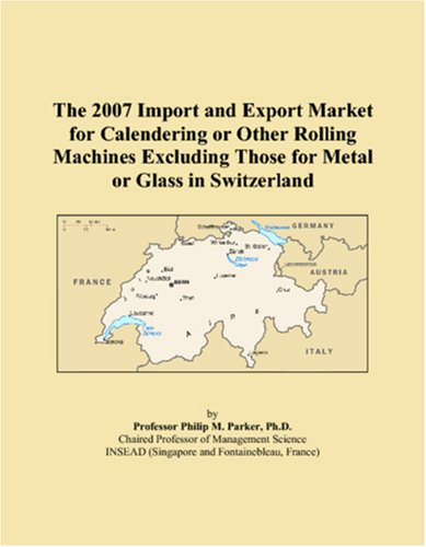 The 2007 Import and Export Market for Calendering or Other Rolling Machines Excluding Those for Metal or Glass in Switzerland