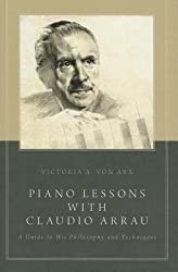 [(Piano Lessons with Claudio Arrau: A Guide to His Philosophy and Techniques)] [Author: Victoria A. Von Arx] published on (July, 2014)