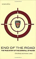 End of the Road: The Story of the Downfall of Rover. Chris Brady & Andrew Lorenz: The Real Story of the Downfall of Rover