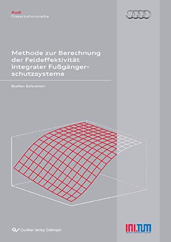 Methode zur Berechnung der Feldeffektivität integraler Fußgängerschutzsysteme (Audi Dissertationsreihe)