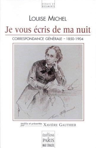 Je vous cris de ma nuit : Correspondance gnrale de Louise Michel 1850-1904