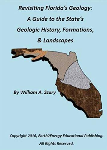 Revisiting Florida's Geology:: A Photographic Guide to the State's Geologic History, Formations, & Landscapes (English Edition)